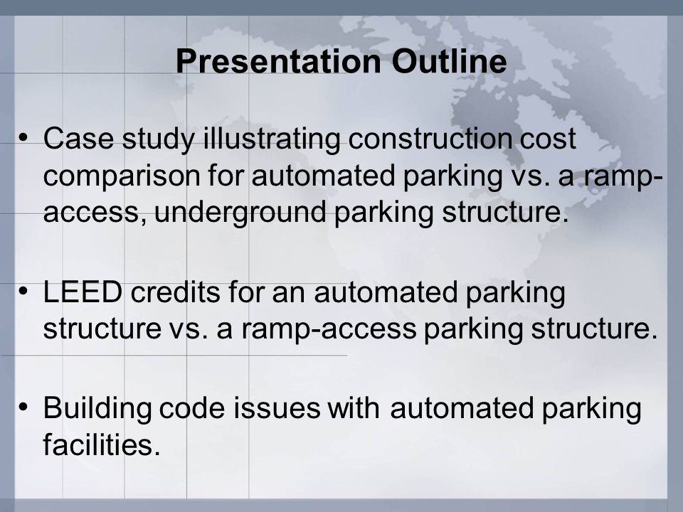 Presentation Outline Case study illustrating construction cost comparison for automated parking vs. a ramp- access, underground parking structure. LEE