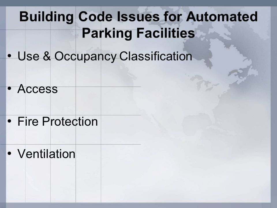 Building Code Issues for Automated Parking Facilities Use & Occupancy Classification Access Fire Protection Ventilation
