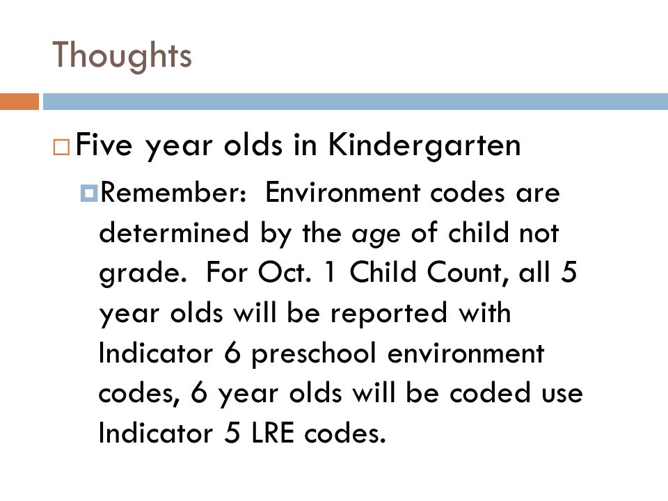 Thoughts  Five year olds in Kindergarten  Remember: Environment codes are determined by the age of child not grade.