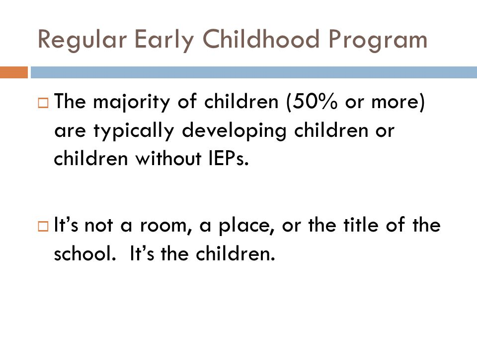 Regular Early Childhood Programs  District Pre-K programs;  Private Pre-K or K (including faith based or parochial schools);  Childcare or Child Development Centers (commercial, such as Kindercare, La Petite, etc.