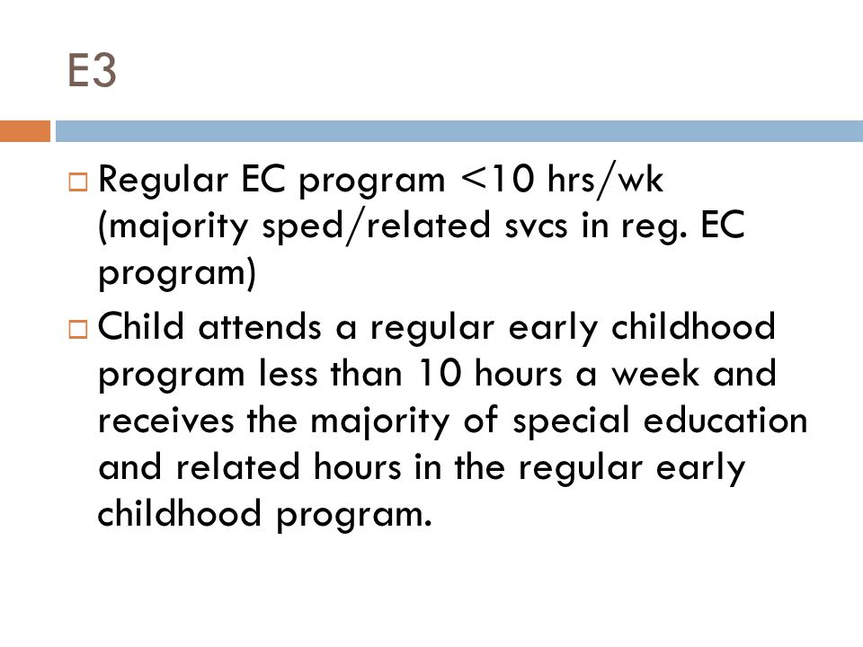 E3  Regular EC program <10 hrs/wk (majority sped/related svcs in reg.
