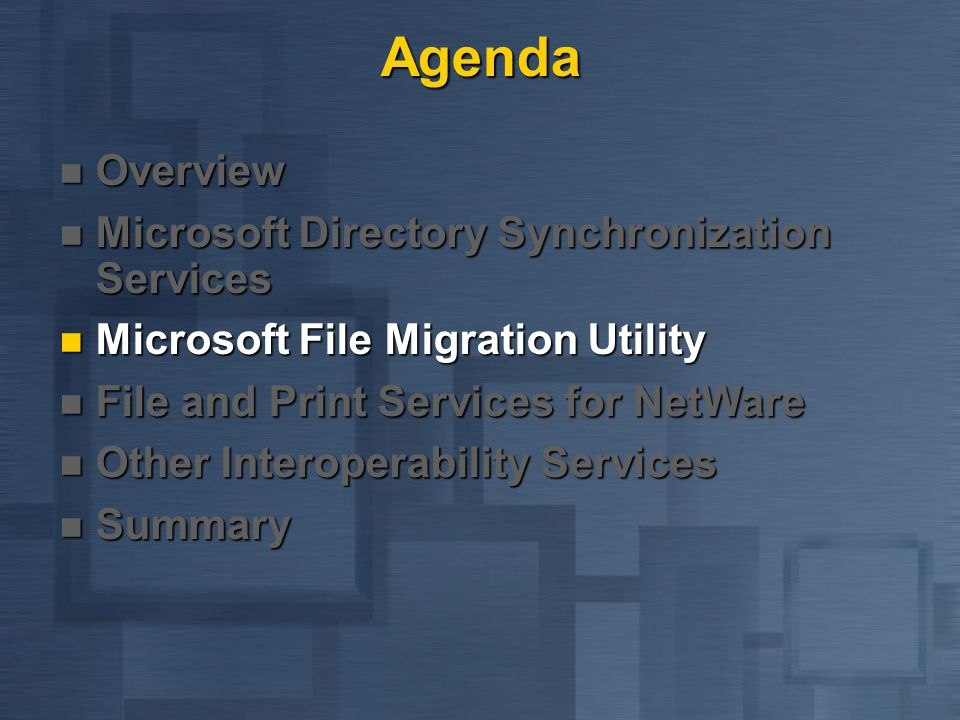Agenda Overview Overview Microsoft Directory Synchronization Services Microsoft Directory Synchronization Services Microsoft File Migration Utility Microsoft File Migration Utility File and Print Services for NetWare File and Print Services for NetWare Other Interoperability Services Other Interoperability Services Summary Summary