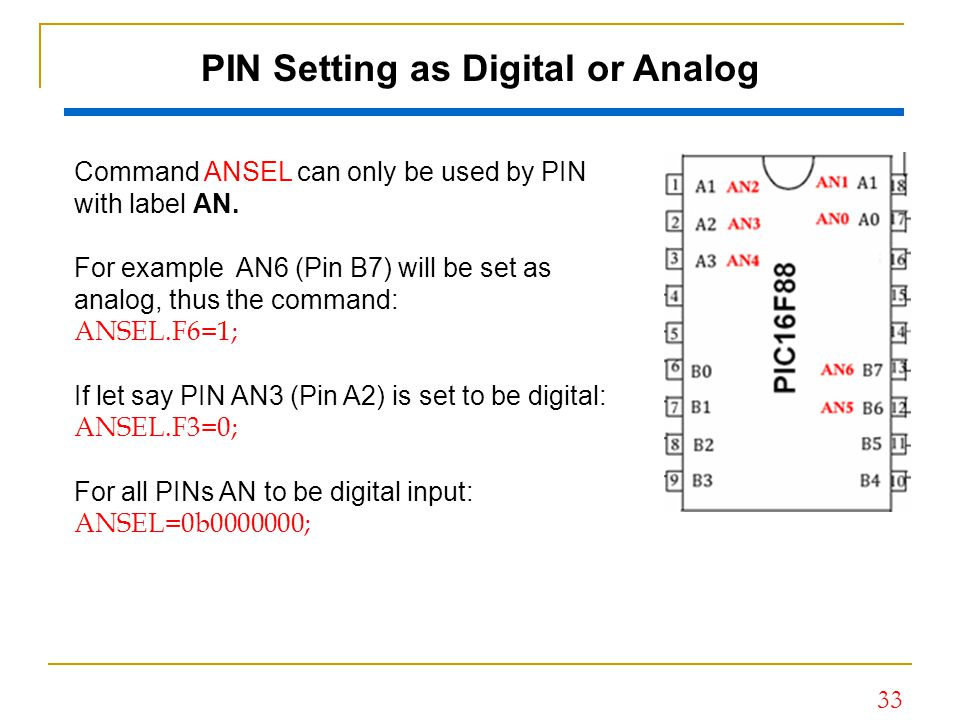 33 PIN Setting as Digital or Analog Command ANSEL can only be used by PIN with label AN. For example AN6 (Pin B7) will be set as analog, thus the comm