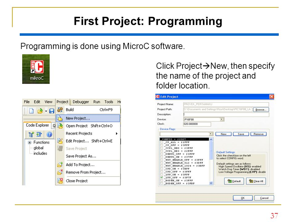 37 Programming is done using MicroC software. First Project: Programming Click Project  New, then specify the name of the project and folder location