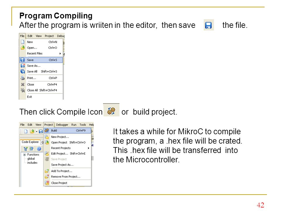42 Program Compiling After the program is wriiten in the editor, then save the file. Then click Compile Icon or build project. It takes a while for Mi