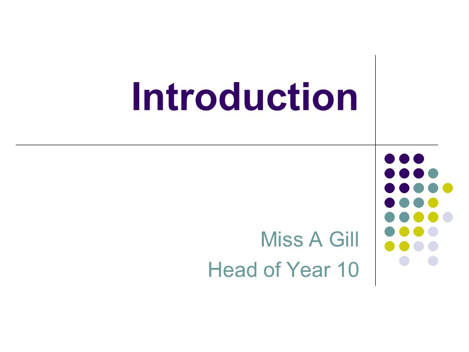 Introduction Miss A Gill Head of Year 10