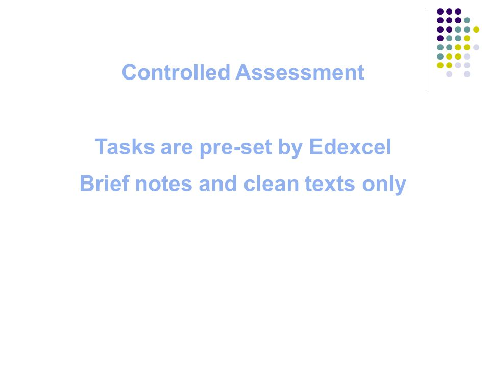 Controlled Assessment Tasks are pre-set by Edexcel Brief notes and clean texts only