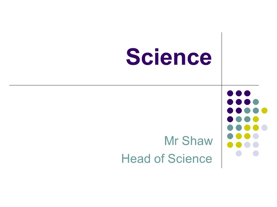 Science Mr Shaw Head of Science