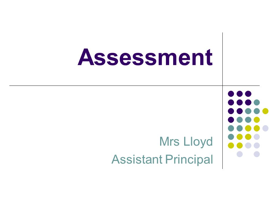 Assessment Mrs Lloyd Assistant Principal