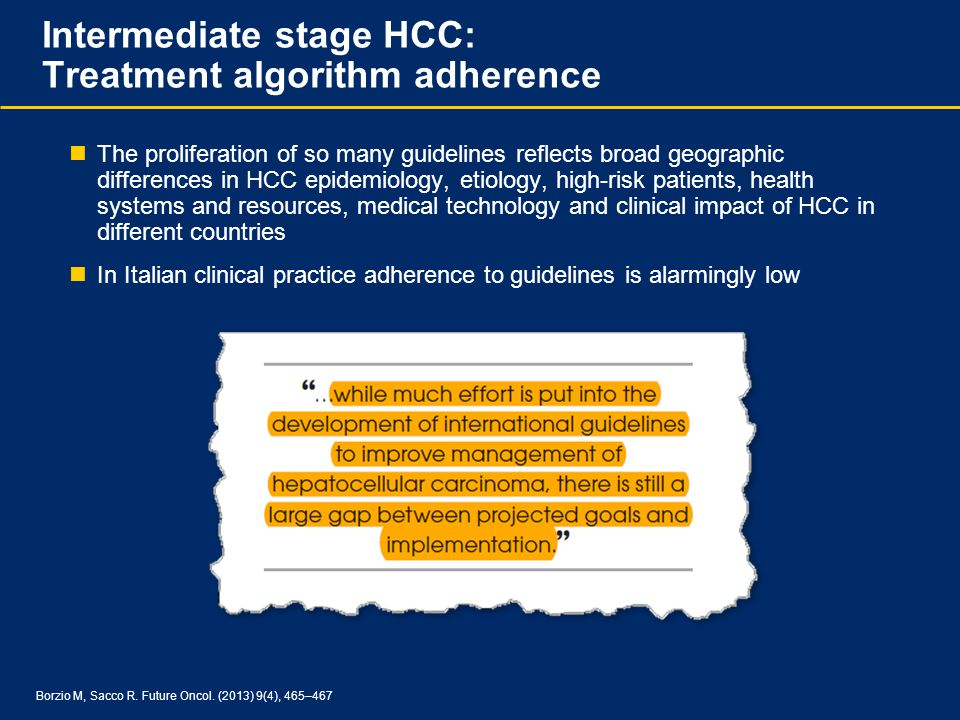Intermediate stage HCC: Treatment algorithm adherence The proliferation of so many guidelines reflects broad geographic differences in HCC epidemiolog