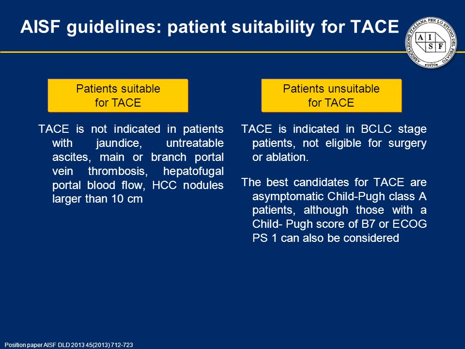 AISF guidelines: patient suitability for TACE TACE is not indicated in patients with jaundice, untreatable ascites, main or branch portal vein thrombo