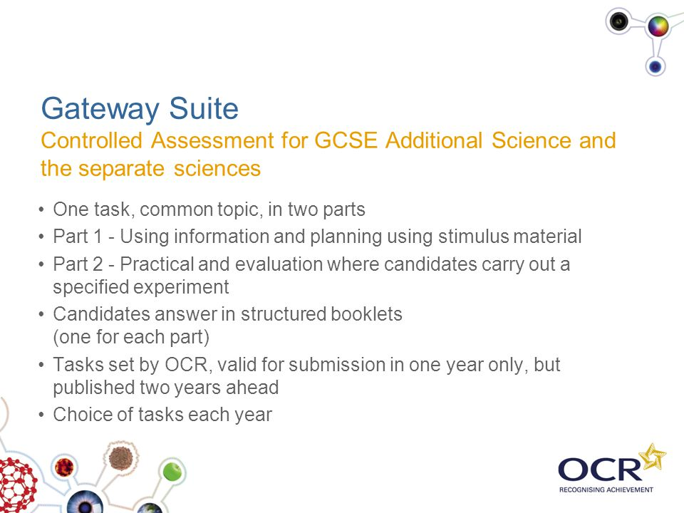 Gateway Suite Controlled Assessment for GCSE Additional Science and the separate sciences One task, common topic, in two parts Part 1 - Using informat