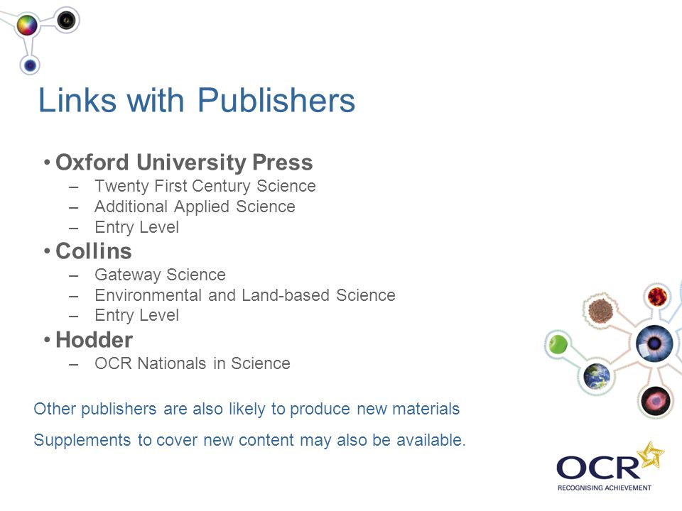 Links with Publishers Oxford University Press –Twenty First Century Science –Additional Applied Science –Entry Level Collins –Gateway Science –Environ