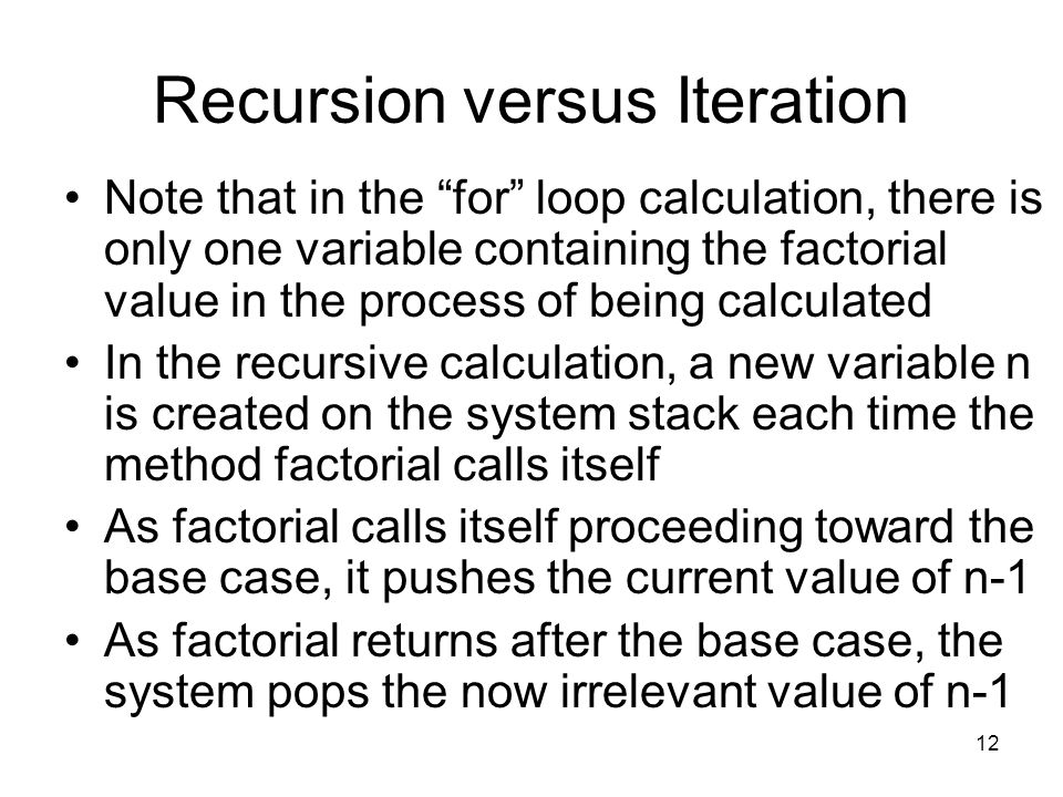 """12 Recursion versus Iteration Note that in the """"for"""" loop calculation, there is only one variable containing the factorial value in the process of bei"""
