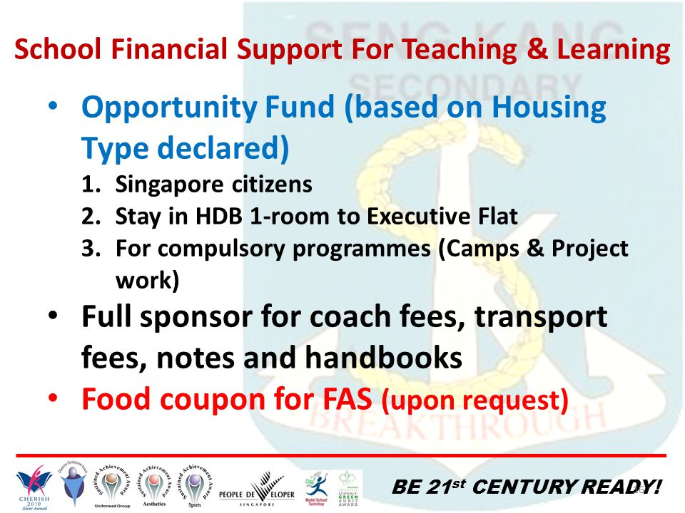 BE 21 st CENTURY READY! 16 Opportunity Fund (based on Housing Type declared) 1.Singapore citizens 2.Stay in HDB 1-room to Executive Flat 3.For compuls