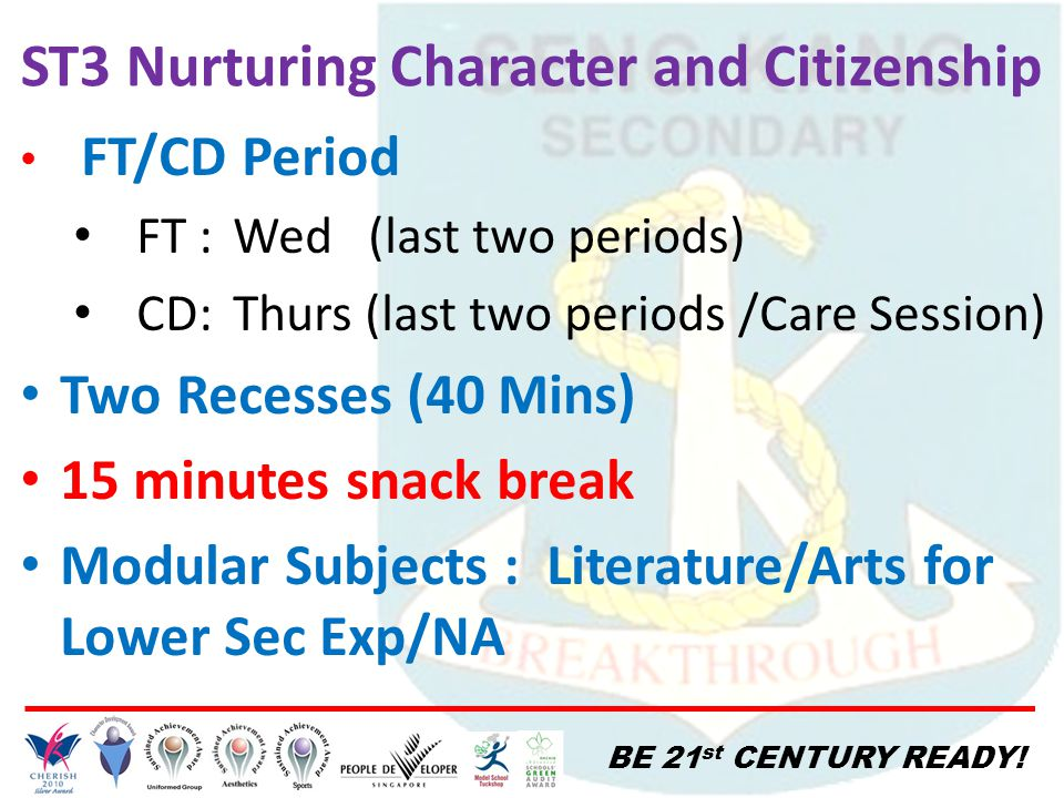 BE 21 st CENTURY READY! FT/CD Period FT :Wed (last two periods) CD:Thurs (last two periods /Care Session) Two Recesses (40 Mins) 15 minutes snack brea