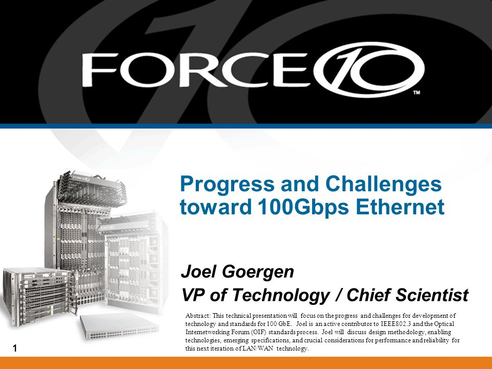 1 Progress and Challenges toward 100Gbps Ethernet Joel Goergen VP of Technology / Chief Scientist Abstract: This technical presentation will focus on