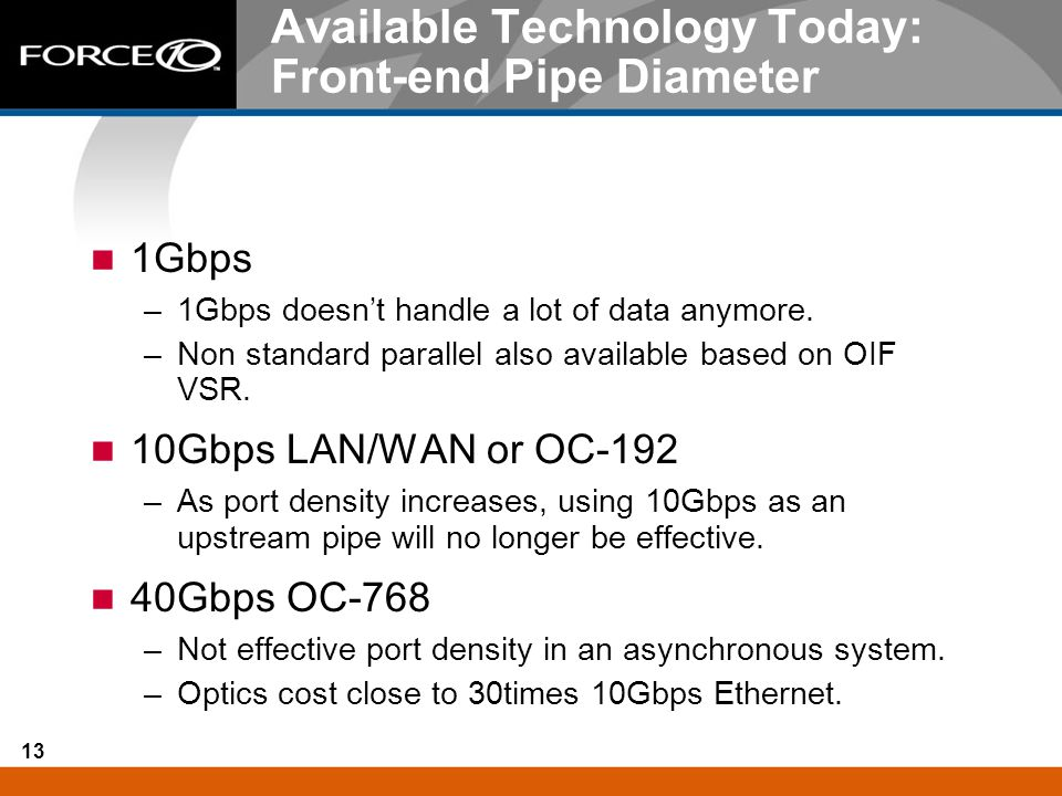 13 Available Technology Today: Front-end Pipe Diameter 1Gbps –1Gbps doesn't handle a lot of data anymore. –Non standard parallel also available based