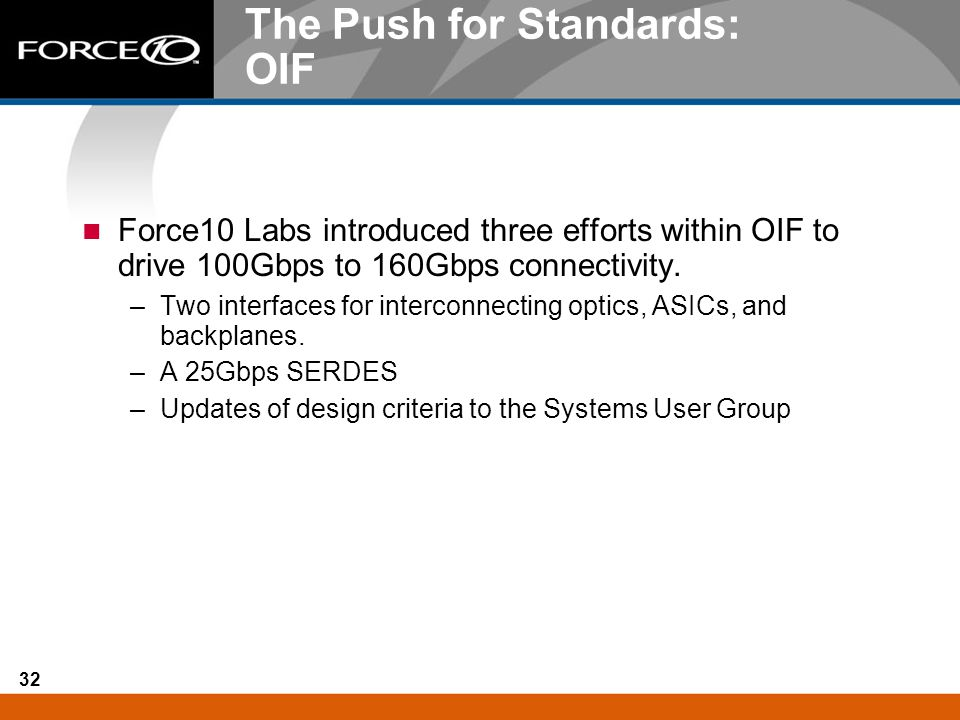 32 The Push for Standards: OIF Force10 Labs introduced three efforts within OIF to drive 100Gbps to 160Gbps connectivity. –Two interfaces for intercon