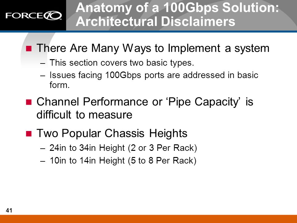 41 Anatomy of a 100Gbps Solution: Architectural Disclaimers There Are Many Ways to Implement a system –This section covers two basic types. –Issues fa