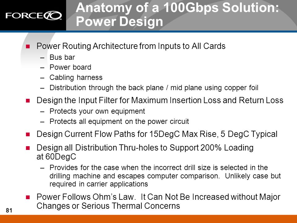 81 Anatomy of a 100Gbps Solution: Power Design Power Routing Architecture from Inputs to All Cards –Bus bar –Power board –Cabling harness –Distributio