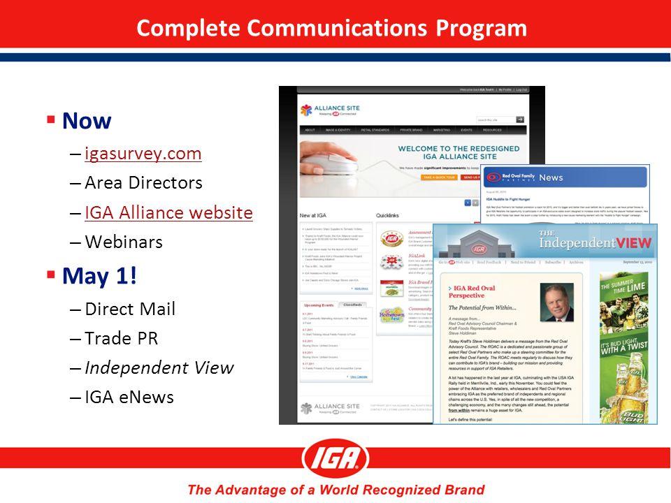Complete Communications Program  Now – igasurvey.com igasurvey.com – Area Directors – IGA Alliance website IGA Alliance website – Webinars  May 1! –