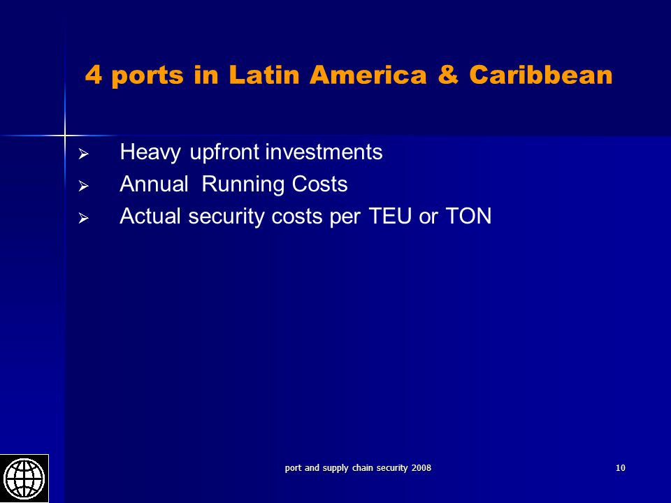 port and supply chain security 200810 4 ports in Latin America & Caribbean   Heavy upfront investments   Annual Running Costs   Actual security costs per TEU or TON
