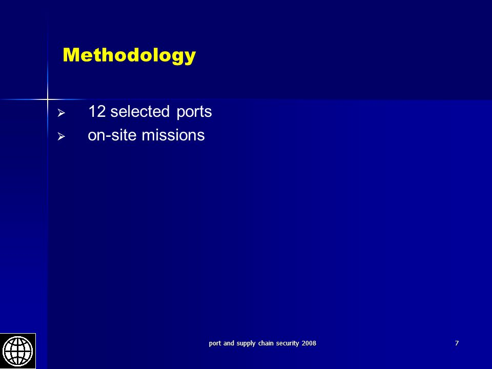 port and supply chain security 20087 Methodology   12 selected ports   on-site missions