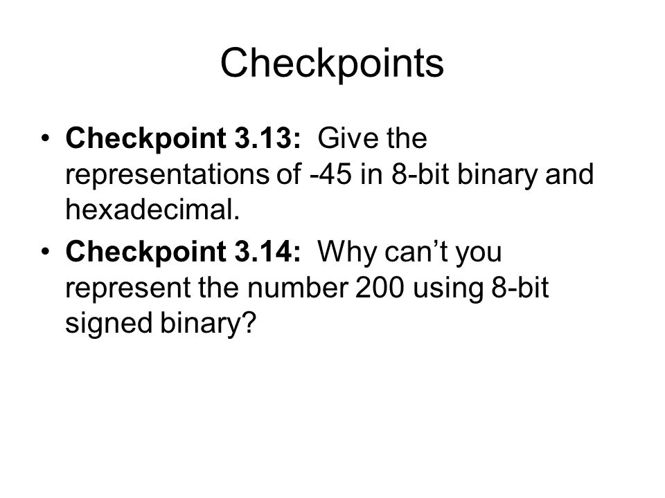 Checkpoints Checkpoint 3.13: Give the representations of -45 in 8-bit binary and hexadecimal.