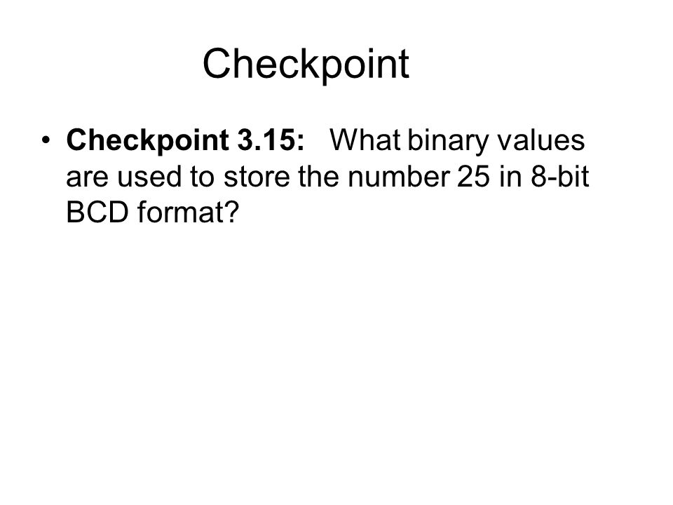 Checkpoint Checkpoint 3.15: What binary values are used to store the number 25 in 8-bit BCD format