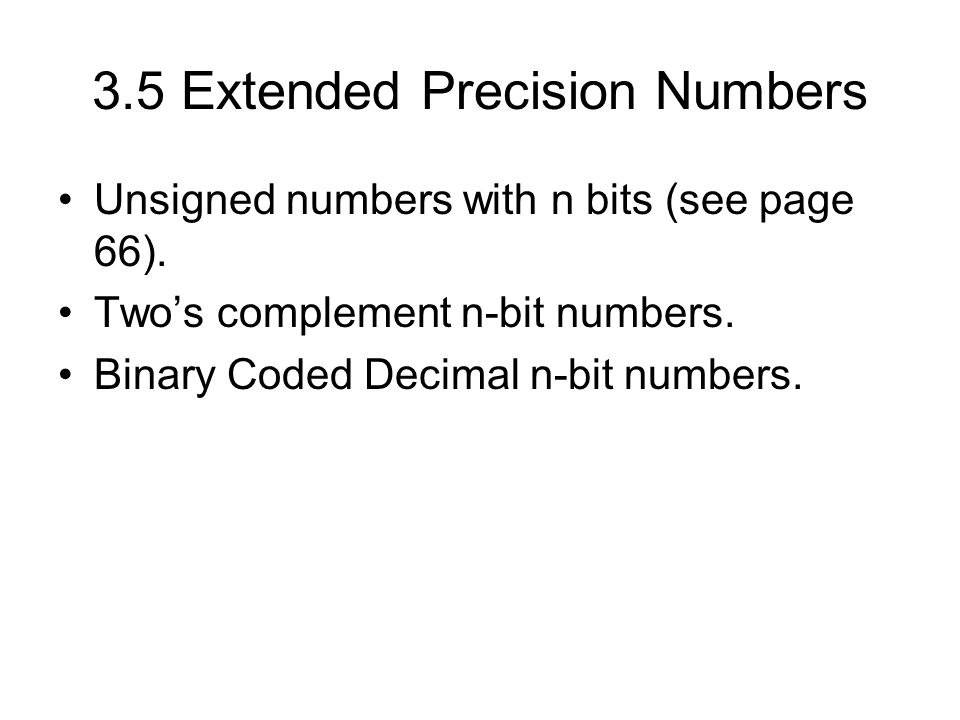 3.5 Extended Precision Numbers Unsigned numbers with n bits (see page 66).