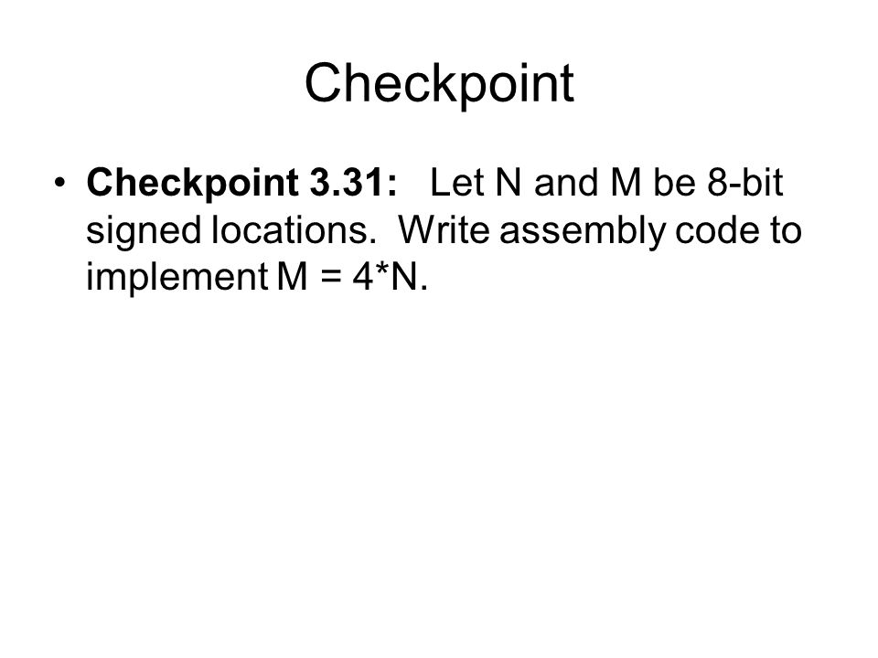 Checkpoint Checkpoint 3.31: Let N and M be 8-bit signed locations.