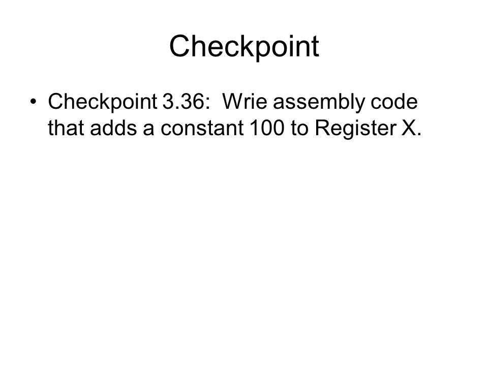 Checkpoint Checkpoint 3.36: Wrie assembly code that adds a constant 100 to Register X.
