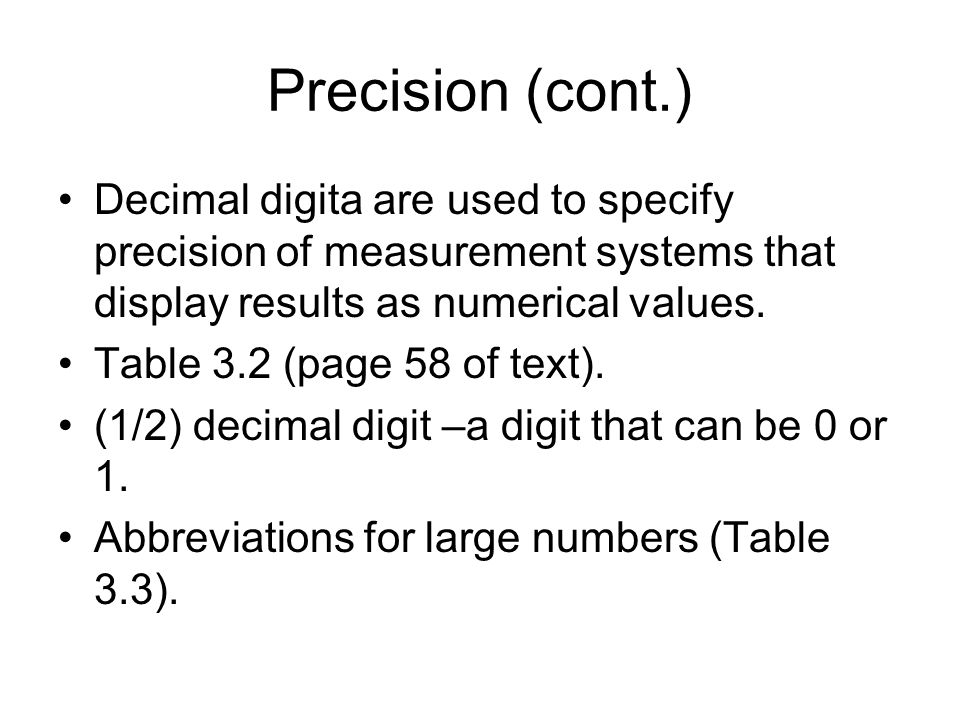 Precision (cont.) Decimal digita are used to specify precision of measurement systems that display results as numerical values.