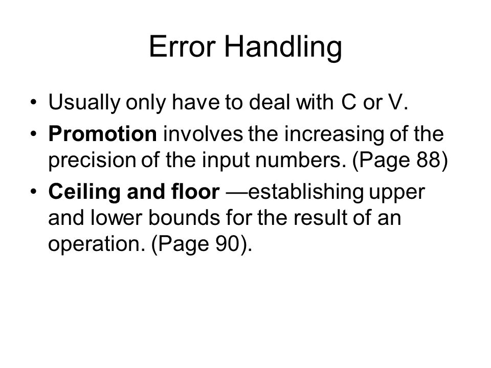 Error Handling Usually only have to deal with C or V.