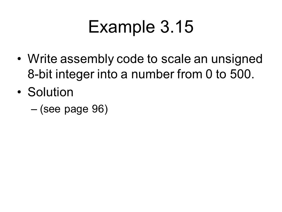 Example 3.15 Write assembly code to scale an unsigned 8-bit integer into a number from 0 to 500.