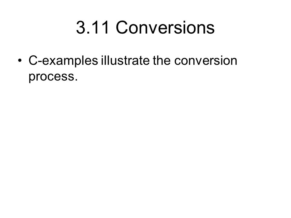 3.11 Conversions C-examples illustrate the conversion process.