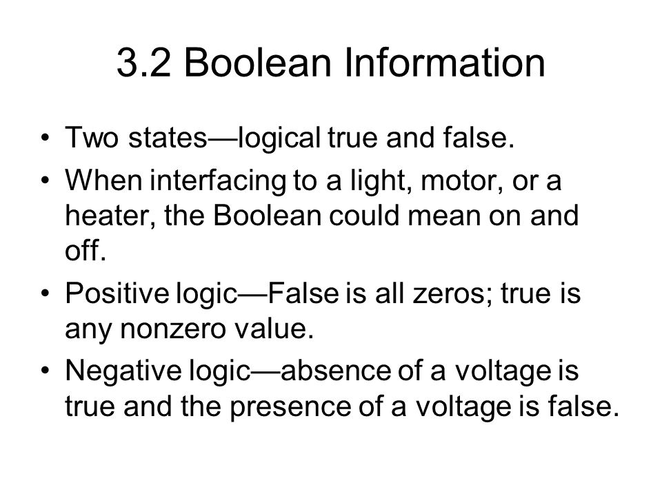 3.2 Boolean Information Two states—logical true and false.
