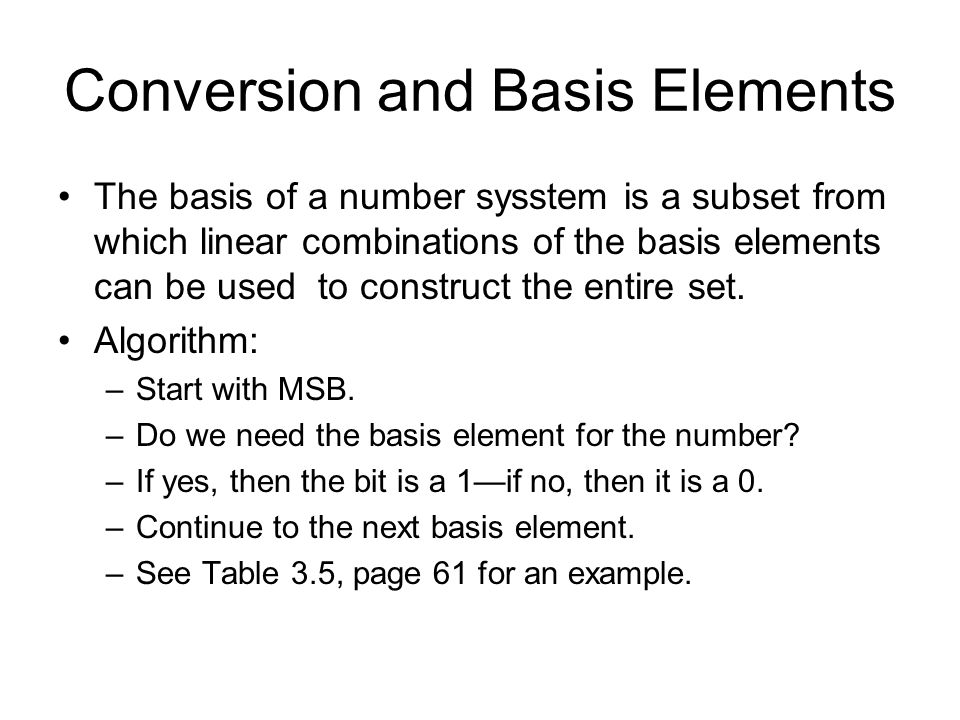 Conversion and Basis Elements The basis of a number sysstem is a subset from which linear combinations of the basis elements can be used to construct the entire set.