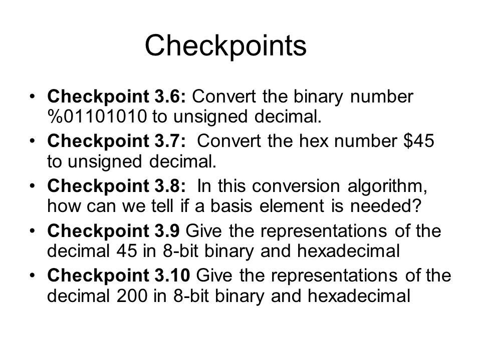 Checkpoints Checkpoint 3.6: Convert the binary number %01101010 to unsigned decimal.