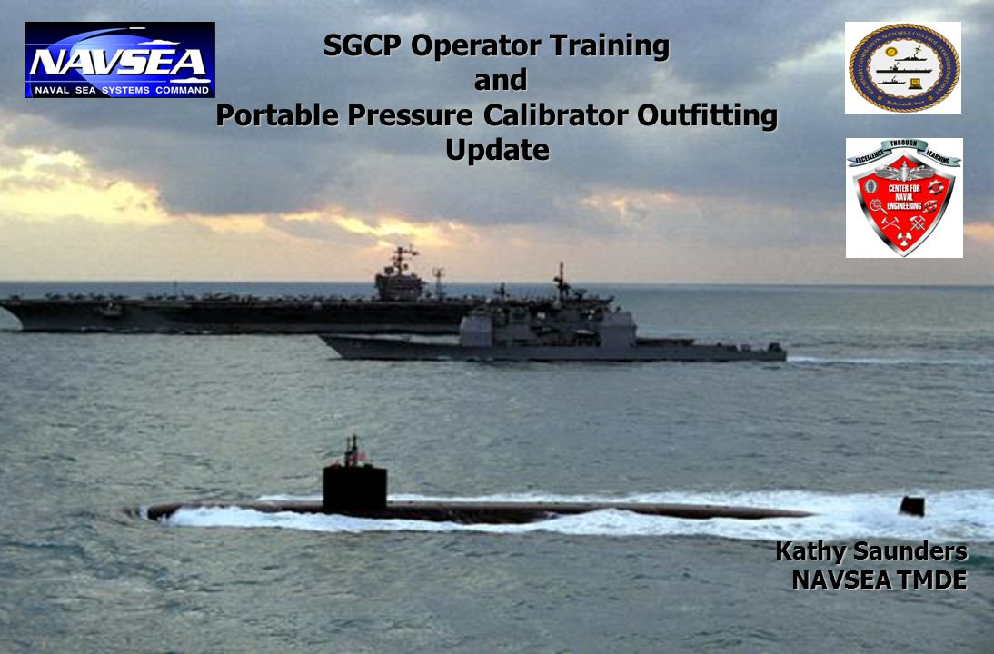 Kathy Saunders NAVSEA TMDE SGCP Operator Training and and Portable Pressure Calibrator Outfitting Update