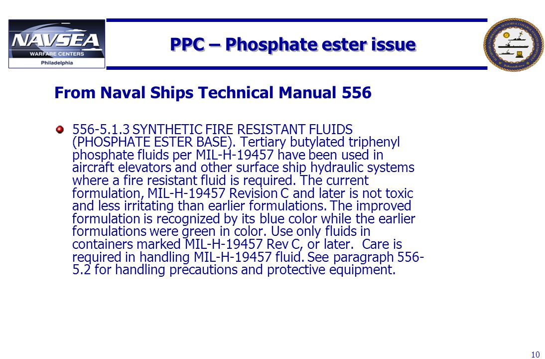 10 PPC – Phosphate ester issue From Naval Ships Technical Manual 556 556-5.1.3 SYNTHETIC FIRE RESISTANT FLUIDS (PHOSPHATE ESTER BASE). Tertiary butyla