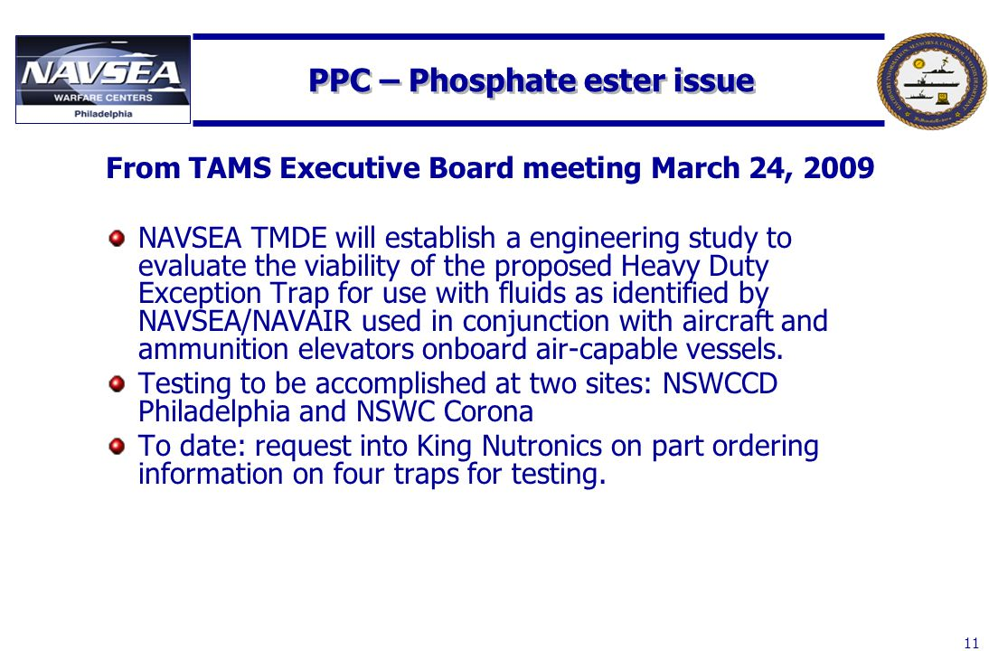 11 PPC – Phosphate ester issue From TAMS Executive Board meeting March 24, 2009 NAVSEA TMDE will establish a engineering study to evaluate the viabili