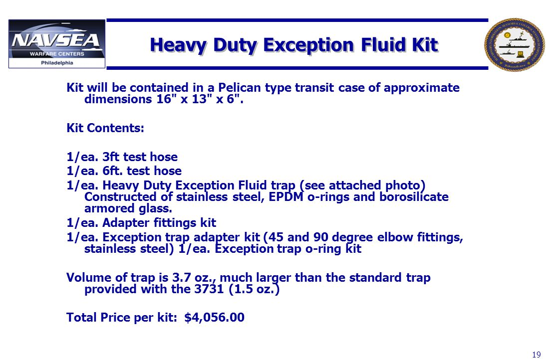 19 Heavy Duty Exception Fluid Kit Kit will be contained in a Pelican type transit case of approximate dimensions 16