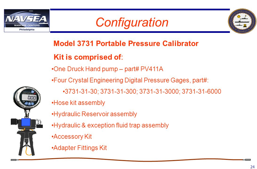 24 Configuration Model 3731 Portable Pressure Calibrator Kit is comprised of: One Druck Hand pump – part# PV411A Four Crystal Engineering Digital Pres