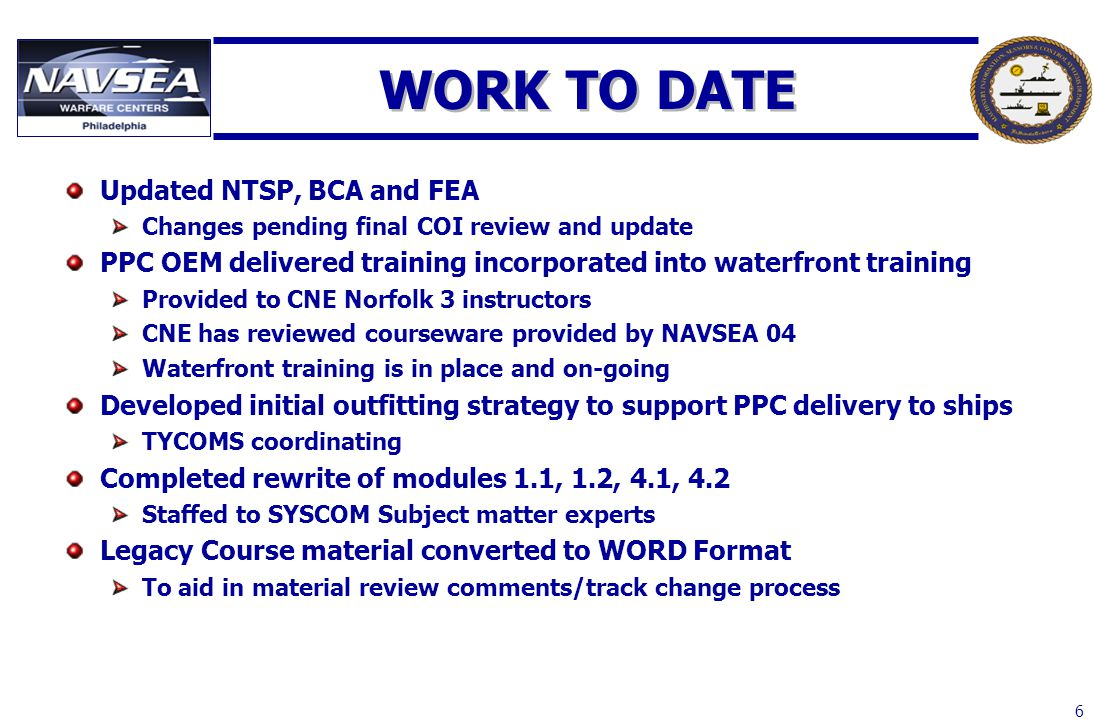 6 WORK TO DATE Updated NTSP, BCA and FEA Changes pending final COI review and update PPC OEM delivered training incorporated into waterfront training