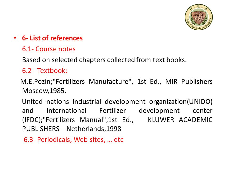 6- List of references 6.1- Course notes Based on selected chapters collected from text books. 6.2- Textbook: M.E.Pozin;
