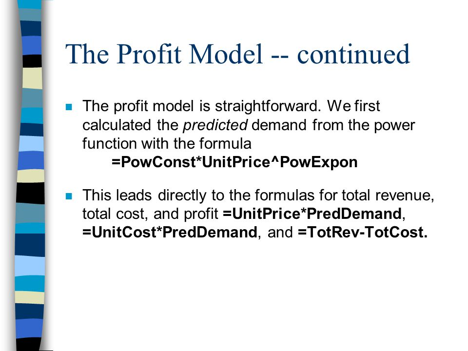 The Profit Model -- continued n The profit model is straightforward.