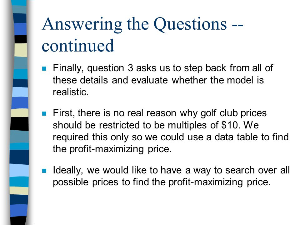 Answering the Questions -- continued n Finally, question 3 asks us to step back from all of these details and evaluate whether the model is realistic.