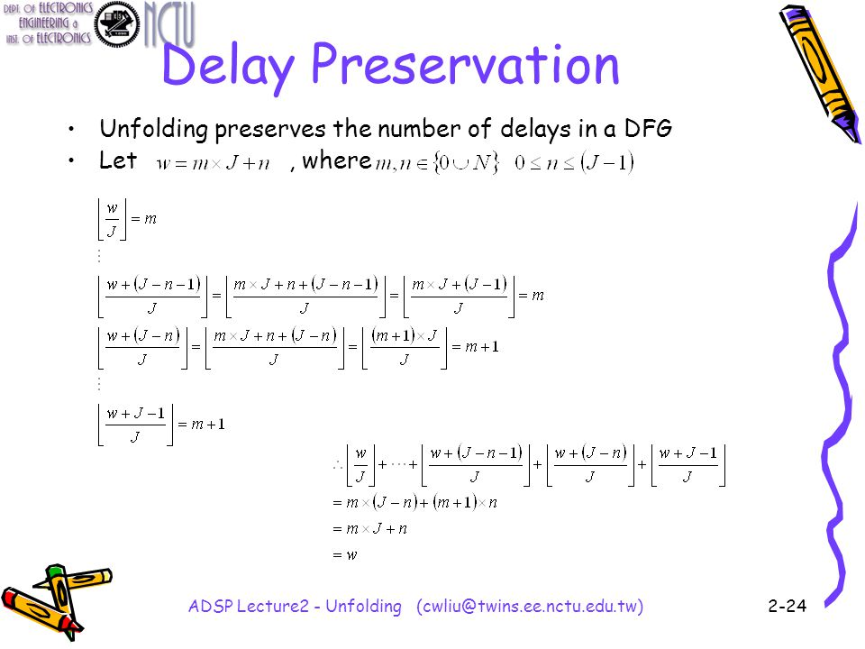 ADSP Lecture2 - Unfolding (cwliu@twins.ee.nctu.edu.tw)2-24 Delay Preservation Unfolding preserves the number of delays in a DFG Let, where